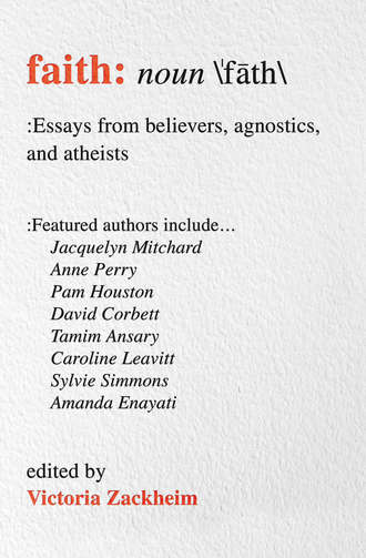 Faith: Essays from Believers, Agnostics & Atheists by Victoria Zackheim. {Book Review}