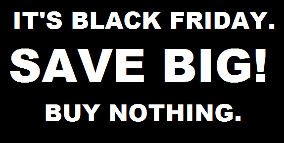 Turn Black Friday Into Buy Nothing Day.