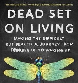 Dead Set on Living: Making the Difficult Journey From F##king Up to Waking Up {Book Review}
