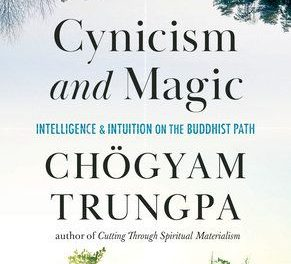 Be There Now:A Review of Cynicism and Magic by Chogyam Trungpa